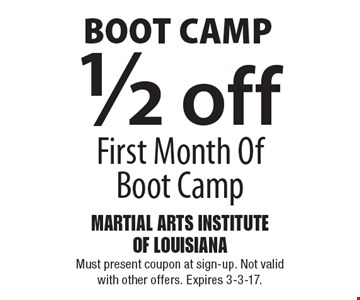 BOOT CAMP. 1/2 off First Month Of Boot Camp. Must present coupon at sign-up. Not valid with other offers. Expires 3-3-17.