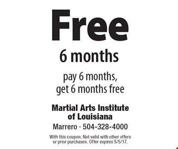 Free 6 months. Pay 6 months, get 6 months free. With this coupon. Not valid with other offers or prior purchases. Offer expires 5/5/17.