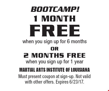 Bootcamp! 1 MONTH FREE when you sign up for 6 months OR 2 MONTHS FREE when you sign up for 1 year. Must present coupon at sign-up. Not valid with other offers. Expires 6/23/17.