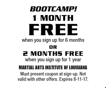 Bootcamp! 1 MONTH FREE. When you sign up for 6 months OR 2 MONTHS FREE when you sign up for 1 year. Must present coupon at sign-up. Not valid with other offers. Expires 8-11-17.
