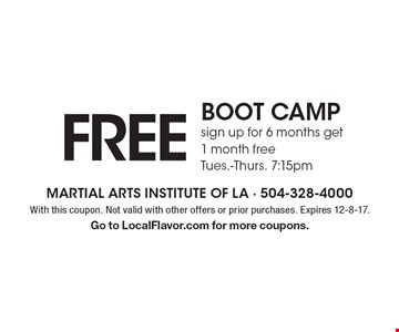 Free boot camp sign up for 6 months get 1 month free. Tues.-Thurs. 7:15pm. With this coupon. Not valid with other offers or prior purchases. Expires 12-8-17. Go to LocalFlavor.com for more coupons.