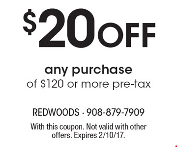 $20 off any purchase of $120 or more pre-tax. With this coupon. Not valid with other offers. Expires 2/10/17.