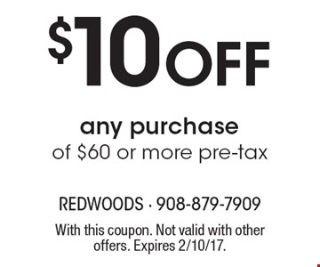 $10 off any purchase of $60 or more pre-tax. With this coupon. Not valid with other offers. Expires 2/10/17.
