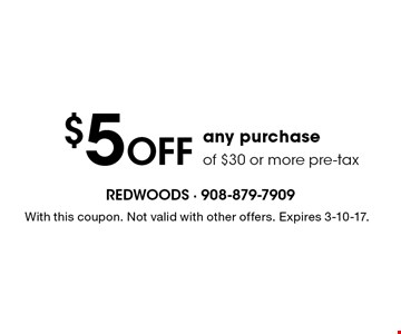 $5 off any purchase of $30 or more pre-tax. With this coupon. Not valid with other offers. Expires 3-10-17.