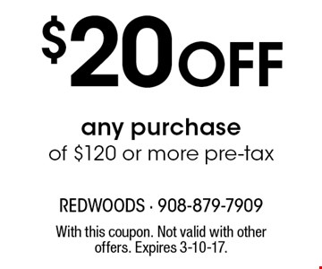 $20 off any purchase of $120 or more pre-tax. With this coupon. Not valid with other offers. Expires 3-10-17.