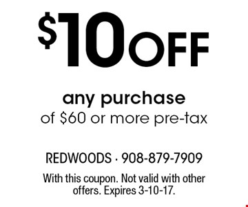 $10 off any purchase of $60 or more pre-tax. With this coupon. Not valid with other offers. Expires 3-10-17.