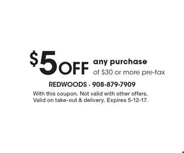 $5 off any purchase of $30 or more, pre-tax. With this coupon. Not valid with other offers. Valid on take-out & delivery. Expires 5-12-17.