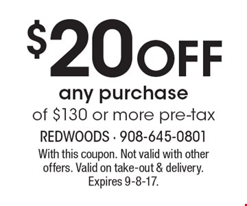 $20 off any purchase of $130 or more pre-tax. With this coupon. Not valid with other offers. Valid on take-out & delivery. Expires 9-8-17.