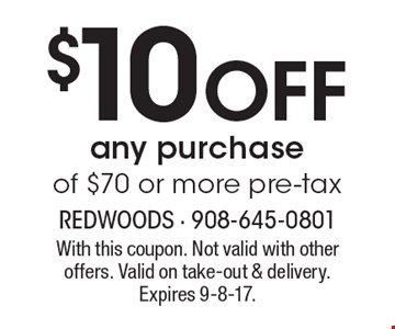 $10 off any purchase of $70 or more pre-tax. With this coupon. Not valid with other offers. Valid on take-out & delivery. Expires 9-8-17.