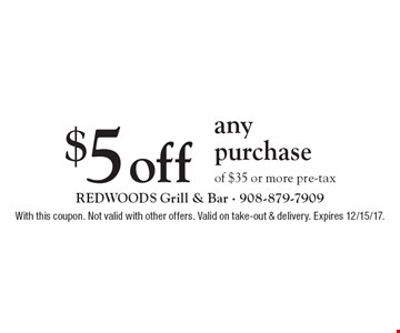 $5 off any purchase of $35 or more pre-tax. With this coupon. Not valid with other offers. Valid on take-out & delivery. Expires 12/15/17.