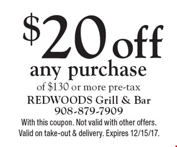 $20 off any purchase of $130 or more pre-tax. With this coupon. Not valid with other offers. Valid on take-out & delivery. Expires 12/15/17.