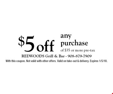 $5 off any purchase of $35 or more pre-tax. With this coupon. Not valid with other offers. Valid on take-out & delivery. Expires 1/5/18.