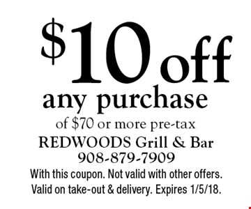 $10 off any purchase of $70 or more pre-tax. With this coupon. Not valid with other offers. Valid on take-out & delivery. Expires 1/5/18.