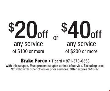 $40 off any service of $200 or more. $20 off any service of $100 or more.  With this coupon. Must present coupon at time of service. Excluding tires. Not valid with other offers or prior services. Offer expires 3-10-17.