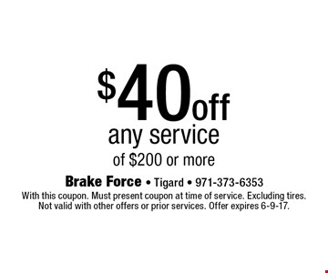 $40 off any service of $200 or more . With this coupon. Must present coupon at time of service. Excluding tires. Not valid with other offers or prior services. Offer expires 6-9-17.