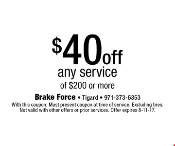 $40 off any service of $200 or more. With this coupon. Must present coupon at time of service. Excluding tires. Not valid with other offers or prior services. Offer expires 8-11-17.