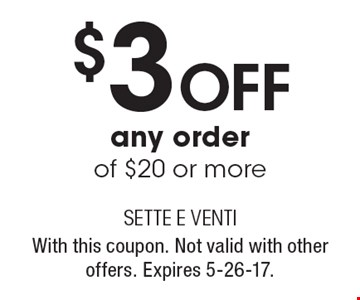 $3 off any order of $20 or more. With this coupon. Not valid with other offers. Expires 5-26-17.