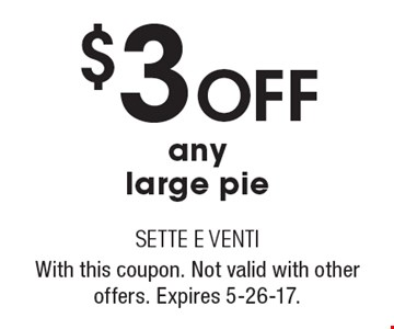 $3 Off any large pie. With this coupon. Not valid with other offers. Expires 5-26-17.
