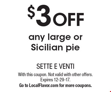 $3 OFF any large or Sicilian pie. With this coupon. Not valid with other offers. Expires 12-29-17. Go to LocalFlavor.com for more coupons.