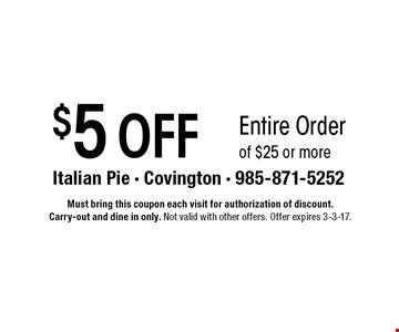$5 OFF Entire Order of $25 or more. Must bring this coupon each visit for authorization of discount. Carry-out and dine in only. Not valid with other offers. Offer expires 3-3-17.