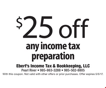 $25 off any income tax preparation. With this coupon. Not valid with other offers or prior purchases. Offer expires 5/5/17.