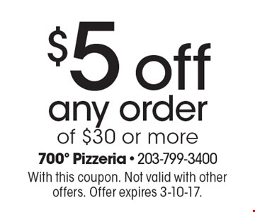 $5 off any order of $30 or more. With this coupon. Not valid with other offers. Offer expires 3-10-17.