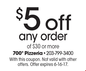 $5 off any order of $30 or more. With this coupon. Not valid with other offers. Offer expires 6-16-17.