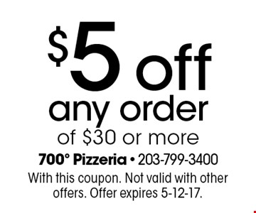 $5 off any order of $30 or more. With this coupon. Not valid with other offers. Offer expires 5-12-17.
