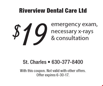 $19 emergency exam, necessary x-rays & consultation. With this coupon. Not valid with other offers. Offer expires 6-30-17.