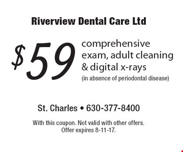 $59 comprehensive exam, adult cleaning & digital x-rays (in absence of periodontal disease). With this coupon. Not valid with other offers. Offer expires 8-11-17.