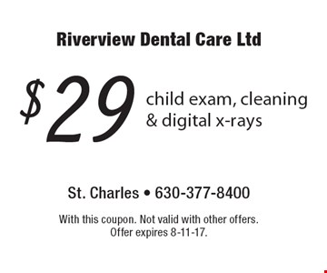 $29 child exam, cleaning & digital x-rays. With this coupon. Not valid with other offers. Offer expires 8-11-17.