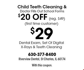 Child Teeth Cleaning & Doctor Fills Out School Forms $20 OFF - $29 (reg. $49) (first time customer) Dental Exam, Set Of Digital X-Rays & Teeth Cleaning. With this coupon.