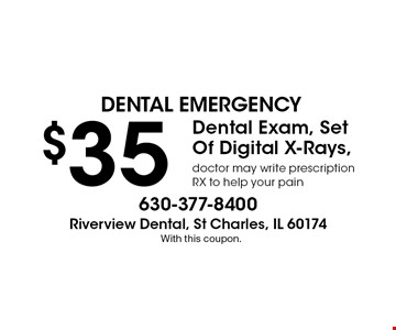 Dental Emergency $35 - Dental Exam, Set Of Digital X-Rays. Doctor may write prescription RX to help your pain. With this coupon.