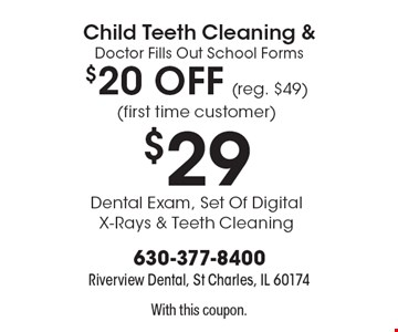 Child Teeth Cleaning & Doctor Fills Out School Forms $20 OFF (reg. $49)(first time customer). $29 Dental Exam, Set Of Digital X-Rays & Teeth Cleaning. With this coupon.