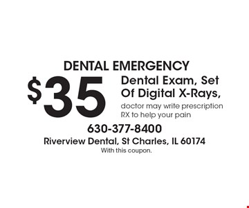 Dental emergency $35 Dental Exam, Set Of Digital X-Rays, doctor may write prescription RX to help your pain. With this coupon.