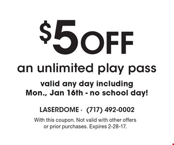 $5 Off an unlimited play pass, valid any day including Mon., Jan 16th - no school day! With this coupon. Not valid with other offers or prior purchases. Expires 2-28-17.