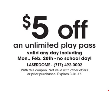 $5 off an unlimited play pass valid any day including Mon., Feb. 20th - no school day! With this coupon. Not valid with other offers or prior purchases. Expires 3-31-17.