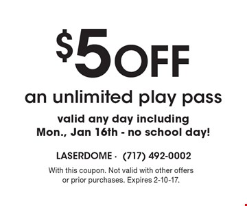 $5 Off an unlimited play pass. Valid any day including Mon., Jan 16th - no school day!. With this coupon. Not valid with other offers or prior purchases. Expires 2-10-17.