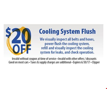$20 off cooling system winterization & flush. We visually inspect all belts and hoses, power flush the cooling system, refill and visually inspect the cooling system for leaks, and check operation. Invalid without coupon at time of service. Invalid with other offers/discounts. Good on most cars. Taxes & supply charges are additional. Expires 5-5-17. Clipper