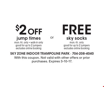$2 Off jump times. Mon.-Fri. only. Walk-in only. Good for up to 2 jumpers. Excludes online booking OR FREE sky socks. Mon.-Fri. only. Good for up to 2 jumpers. Excludes online booking. With this coupon. Not valid with other offers or prior purchases. Expires 3-10-17.