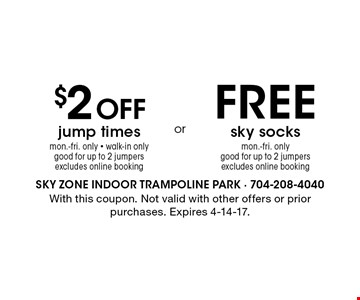 FREE sky socks mon.-fri. only good for up to 2 jumpers excludes online booking. $2 Off jump times mon.-fri. only - walk-in onlygood for up to 2 jumpers excludes online booking. . With this coupon. Not valid with other offers or prior purchases. Expires 4-14-17.