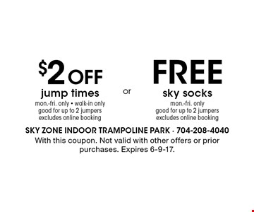 FREE sky socks mon.-fri. only good for up to 2 jumpers excludes online booking. $2 Off jump times mon.-fri. only - walk-in onlygood for up to 2 jumpers excludes online booking. . With this coupon. Not valid with other offers or prior purchases. Expires 6-9-17.