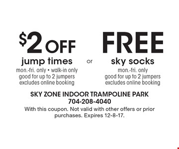 FREE sky socks mon.-fri. only good for up to 2 jumpers excludes online booking. OR $2 Off jump times mon.-fri. only - walk-in only good for up to 2 jumpers excludes online booking. . With this coupon. Not valid with other offers or prior purchases. Expires 12-8-17.
