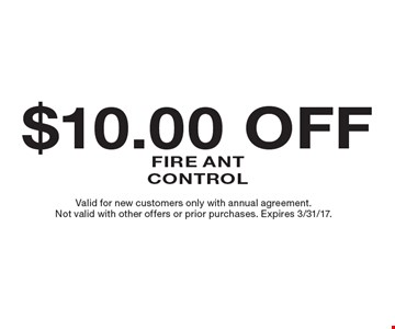 $10.00 Off Fire Ant Control. Valid for new customers only with annual agreement. Not valid with other offers or prior purchases. Expires 3/31/17.