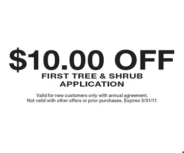 $10.00 Off First Tree & Shrub Application. Valid for new customers only with annual agreement. Not valid with other offers or prior purchases. Expires 3/31/17.