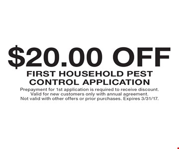 $20.00 Off First Household Pest Control Application. Prepayment for 1st application is required to receive discount. Valid for new customers only with annual agreement. Not valid with other offers or prior purchases. Expires 3/31/17.