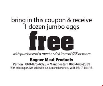 Bring in this coupon & receive 1 dozen jumbo eggs free with purchase of a meat or deli item of $35 or more. With this coupon. Not valid with bundles or other offers. Valid 2/3/17-4/14/17.