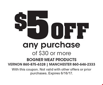 $5 Off any purchaseof $30 or more. With this coupon. Not valid with other offers or prior purchases. Expires 6/16/17.