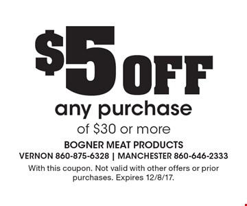 $5 Off any purchase of $30 or more. With this coupon. Not valid with other offers or prior purchases. Expires 12/8/17.