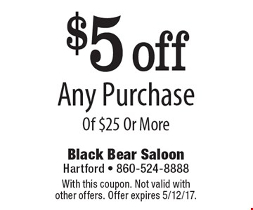 $5 off any purchase of $25 or more. With this coupon. Not valid with other offers. Offer expires 5/12/17.
